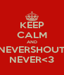 KEEP CALM AND NEVERSHOUT NEVER<3 - Personalised Poster A4 size