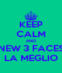 KEEP CALM AND NEW 3 FACES LA MEGLIO - Personalised Poster A4 size