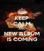KEEP CALM AND NEW ALBUM IS COMING - Personalised Poster A4 size