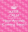 KEEP CALM AND New Arrivals Coming Soon! - Personalised Poster A4 size
