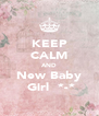 KEEP CALM AND New Baby  Girl  *-* - Personalised Poster A4 size