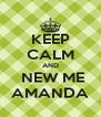 KEEP CALM AND  NEW ME AMANDA - Personalised Poster A4 size