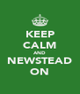 KEEP CALM AND NEWSTEAD ON - Personalised Poster A4 size