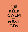 KEEP CALM AND NEXT GEN - Personalised Poster A4 size