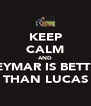 KEEP CALM AND NEYMAR IS BETTER THAN LUCAS - Personalised Poster A4 size