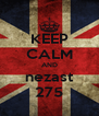 KEEP CALM AND nezast 275 - Personalised Poster A4 size