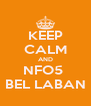 KEEP CALM AND NFO5  BEL LABAN - Personalised Poster A4 size