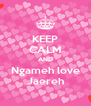 KEEP CALM AND Ngameh love Jaereh - Personalised Poster A4 size