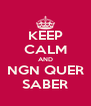 KEEP CALM AND NGN QUER SABER - Personalised Poster A4 size