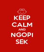 KEEP CALM AND NGOPI SEK - Personalised Poster A4 size