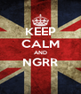 KEEP CALM AND NGRR  - Personalised Poster A4 size