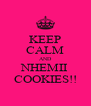 KEEP CALM AND NHEMII COOKIES!! - Personalised Poster A4 size