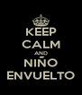 KEEP CALM AND NIÑO ENVUELTO - Personalised Poster A4 size