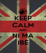 KEEP CALM AND NI MA IBE - Personalised Poster A4 size
