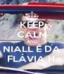 KEEP CALM AND NIALL É DA FLÁVIA H. - Personalised Poster A4 size