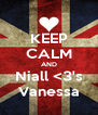 KEEP CALM AND Niall <3's Vanessa - Personalised Poster A4 size