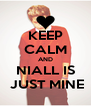 KEEP CALM AND NIALL IS  JUST MINE - Personalised Poster A4 size