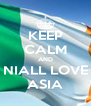 KEEP CALM AND NIALL LOVE ASIA - Personalised Poster A4 size