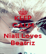 KEEP CALM AND Niall Loves Beatriz - Personalised Poster A4 size