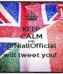 KEEP CALM AND @NiallOfficial will tweet you!  - Personalised Poster A4 size