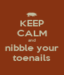 KEEP CALM and nibble your toenails - Personalised Poster A4 size