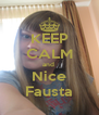 KEEP CALM and  Nice Fausta - Personalised Poster A4 size