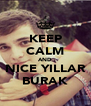 KEEP CALM AND NICE YILLAR BURAK - Personalised Poster A4 size