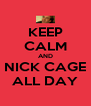 KEEP CALM AND NICK CAGE ALL DAY - Personalised Poster A4 size