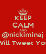 KEEP CALM AND @nickiminaj Will Tweet You - Personalised Poster A4 size
