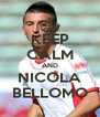 KEEP CALM AND NICOLA BELLOMO - Personalised Poster A4 size