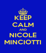 KEEP CALM AND NICOLE MINCIOTTI - Personalised Poster A4 size