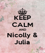 KEEP CALM AND Nicolly & Julia - Personalised Poster A4 size