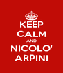 KEEP CALM AND NICOLO' ARPINI - Personalised Poster A4 size