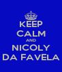 KEEP CALM AND NICOLY DA FAVELA - Personalised Poster A4 size