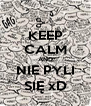 KEEP CALM AND NIE PYLI SIĘ xD - Personalised Poster A4 size