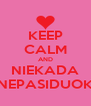 KEEP CALM AND NIEKADA NEPASIDUOK - Personalised Poster A4 size