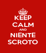 KEEP CALM AND NIENTE SCROTO - Personalised Poster A4 size