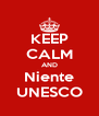 KEEP CALM AND Niente UNESCO - Personalised Poster A4 size