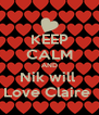 KEEP CALM AND Nik will  Love Claire  - Personalised Poster A4 size