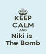 KEEP CALM AND Niki is  The Bomb - Personalised Poster A4 size