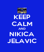KEEP CALM AND NIKICA JELAVIC - Personalised Poster A4 size