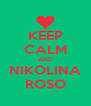 KEEP CALM AND NIKOLINA ROSO - Personalised Poster A4 size