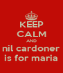 KEEP CALM AND nil cardoner is for maria - Personalised Poster A4 size