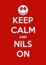 KEEP CALM AND NILS ON - Personalised Poster A4 size