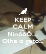 KEEP CALM AND NinôôÔ.... Olha o gato... - Personalised Poster A4 size