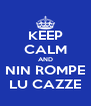 KEEP CALM AND NIN ROMPE LU CAZZE - Personalised Poster A4 size