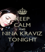 KEEP CALM AND NINA KRAVIZ TONIGHT - Personalised Poster A4 size