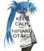 KEEP CALM AND NINARU OTAKU - Personalised Poster A4 size