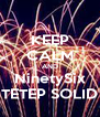 KEEP CALM AND NinetySix TETEP SOLID - Personalised Poster A4 size