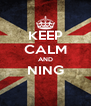 KEEP CALM AND NING  - Personalised Poster A4 size